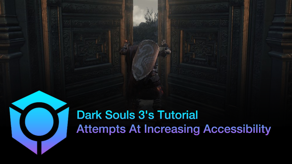 Case Study: Dark Souls 3's Tutorial & Attempts At Increasing Accessibility